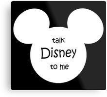 Talk Disney To me Metal Print