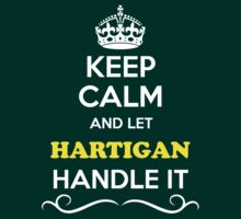 Keep Calm and Let HARTIGAN Handle it by thenamer