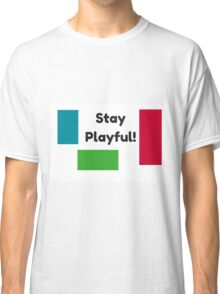 Stay Playful! Classic T-Shirt