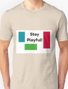 Stay Playful! Unisex T-Shirt