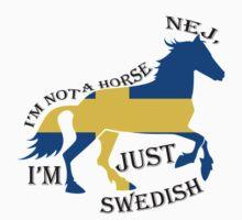 I'm Not A Horse, I'm Just Swedish T-Shirt