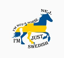 I'm Not A Horse, I'm Just Swedish Unisex T-Shirt
