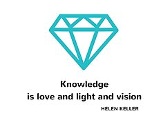 Knowledge is love and light and vision by IdeasForArtists