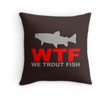WTF - WE TROUT FISH Throw Pillow
