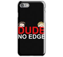 Dude, NO EDGE iPhone Case/Skin