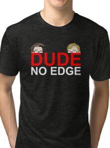 Dude, NO EDGE Tri-blend T-Shirt