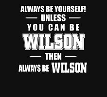 ALWAYS BE YOURSELF! UNLESS YOU CAN BE WILSON THEN ALWAYS BE WILSON T-Shirt