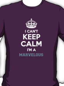 I can't keep calm I'm a MARVELOUS T-Shirt