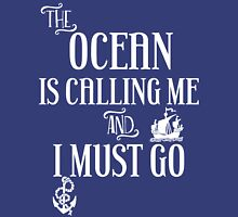 The Ocean Is Calling Me And I Must Go - Sailing T Shirt Unisex T-Shirt