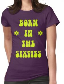 Born In The 60s Sixties T Shirt Womens Fitted T-Shirt