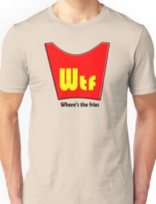 WTF - WHERES THE FRIES Unisex T-Shirt