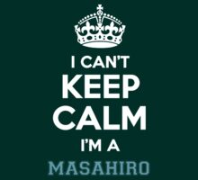 I can't keep calm I'm a MASAHIRO by icanting