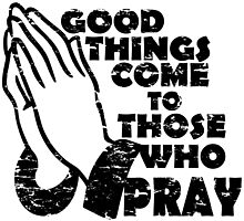 GOOD THINGS COME TO THOSE THAT PRAY by Calgacus