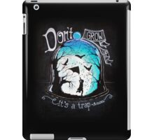 Don't grow up - it's a trap! iPad Case/Skin
