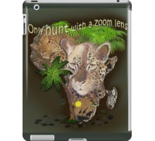 Only hunt with a zoom lens iPad Case/Skin
