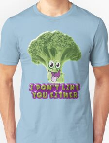 I don't like you either T-Shirt