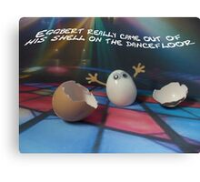 Eggbert really came out of his shell on the dancefloor Canvas Print