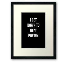 I Get Down to Beat Poetry (Dark) - Hipster/Music/Trendy Lyrics Framed Print