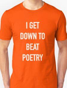 I Get Down to Beat Poetry (Dark) - Hipster/Music/Trendy Lyrics Unisex T-Shirt
