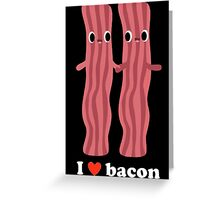 Love Bacon Greeting Card