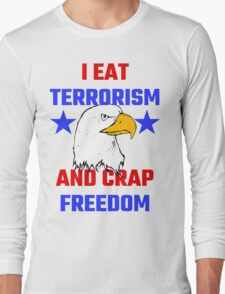 I Eat Terrorism And Crap Freedom Long Sleeve T-Shirt
