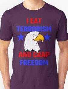 I Eat Terrorism And Crap Freedom Unisex T-Shirt