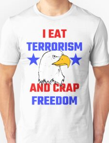 I Eat Terrorism And Crap Freedom Unisex T-Shirt