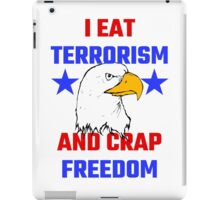 I Eat Terrorism And Crap Freedom iPad Case/Skin
