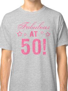 Fabulous 50th Birthday Classic T-Shirt