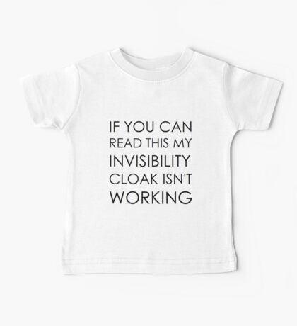 If you can read this my invisibility cloak isn't working Baby Tee