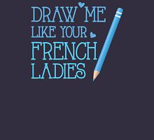 DRAW ME LIKE YOUR FRENCH LADIES (with artist pencil) Womens Fitted T-Shirt
