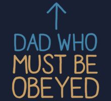 DAD WHO MUST BE OBEYED T-Shirt