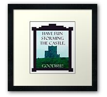 Have Fun Storming the Castle Framed Print
