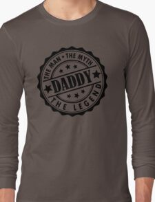 Daddy - The Man The Myth The Legend Long Sleeve T-Shirt
