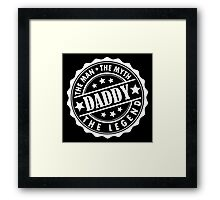 Daddy - The Man The Myth The Legend Framed Print