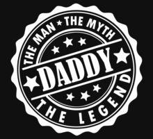 Daddy - The Man The Myth The Legend by LegendTLab