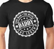 Daddy - The Man The Myth The Legend Unisex T-Shirt