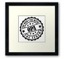 Opa - The Man The Myth The Legend Framed Print