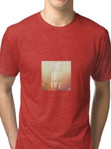 Love Your Life Tri-blend T-Shirt