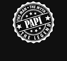 Papi - The Man The Myth The Legend Unisex T-Shirt