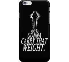 Gonna Carry That Weight - Bang iPhone Case/Skin