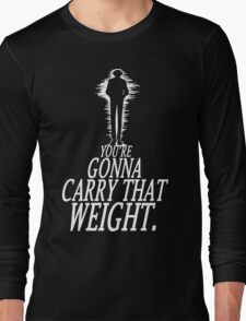 Gonna Carry That Weight - Bang Long Sleeve T-Shirt