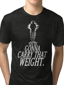 Gonna Carry That Weight - Bang Tri-blend T-Shirt