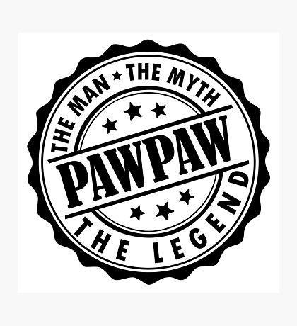 Pawpaw - The Man The Myth The Legend Photographic Print