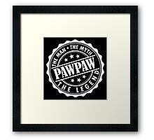 Pawpaw - The Man The Myth The Legend Framed Print
