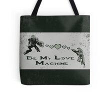 Be My Love Machine Tote Bag