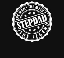 Stepdad - The Man The Myth The Legend Unisex T-Shirt