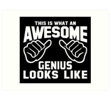 This is What an AWESOME GENIUS Looks Like Art Print