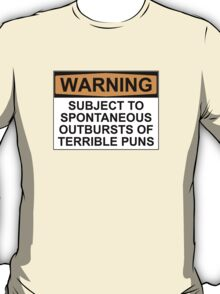 WARNING: SUBJECT TO SPONTANEOUS OUTBURSTS OF TERRIBLE PUNS T-Shirt