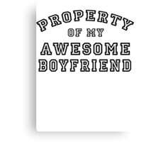 property of my awesome boyfriend Canvas Print